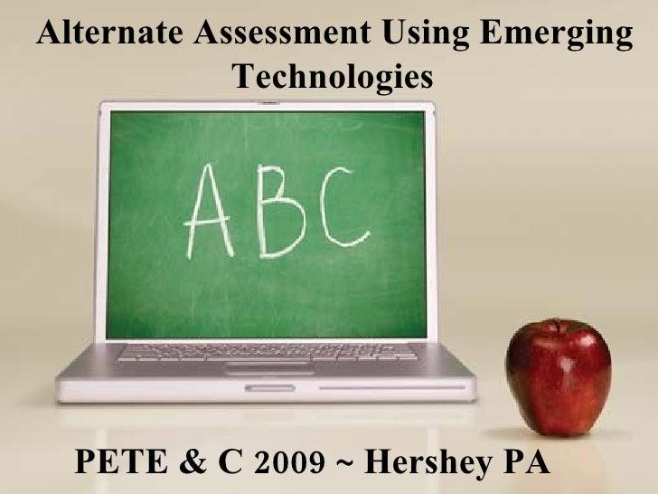 Alternate Assessment Using Emerging Technologies   PETE & C 2009 ~ Hershey PA