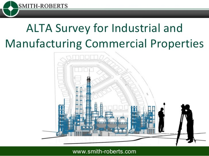ALTA Survey for Industrial andManufacturing Commercial Properties           www.smith-roberts.com