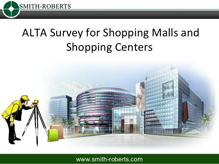 ALTA Survey for Shopping Malls and        Shopping Centers          www.smith-roberts.com