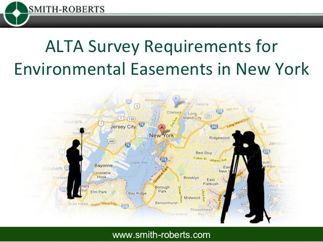 ALTA Survey Requirements forEnvironmental Easements in New York           www.smith-roberts.com