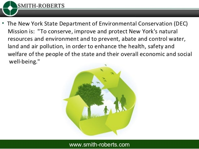 """• The New York State Department of Environmental Conservation (DEC)  Mission is: """"To conserve, improve and protect New Yor..."""
