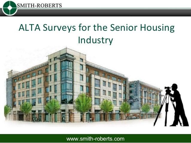 ALTA Surveys for the Senior Housing             Industry          www.smith-roberts.com