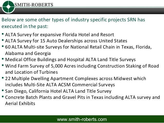 Below are some other types of industry specific projects SRN hasexecuted in the past: ALTA Survey for expansive Florida H...