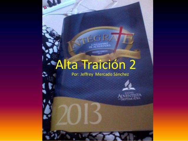 Alta Traición 2Por: Jeffrey Mercado Sánchez