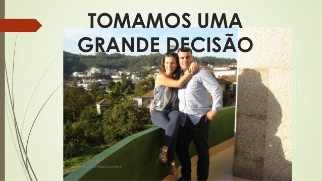 TOMAMOS UMA  GRANDE DECISÃO  SUSANA PELOTA E PEDRO MARTINS