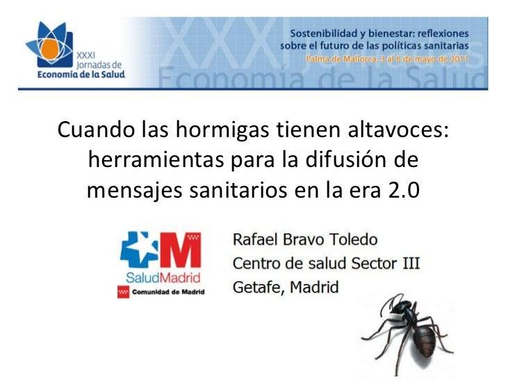 Cuando las hormigas tienen altavoces: herramientas para la difusión de mensajes sanitarios en la era 2.0 <br />