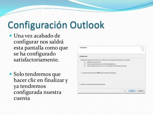 Configuración Outlook Una vez acabado de configurar nos saldrá esta pantalla como que se ha configurado satisfactoriament...