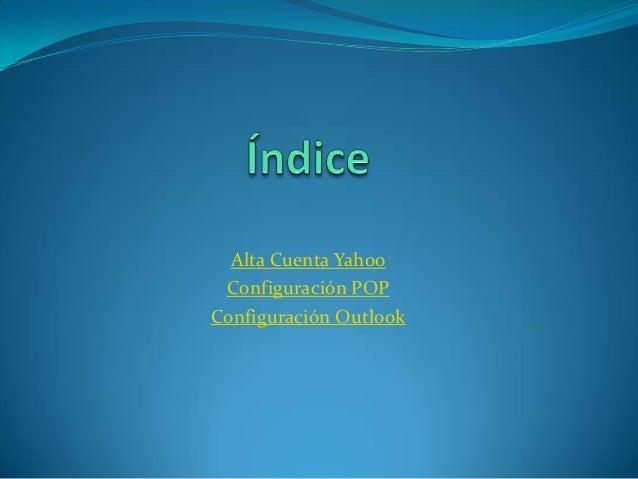 Alta Cuenta Yahoo Configuración POPConfiguración Outlook