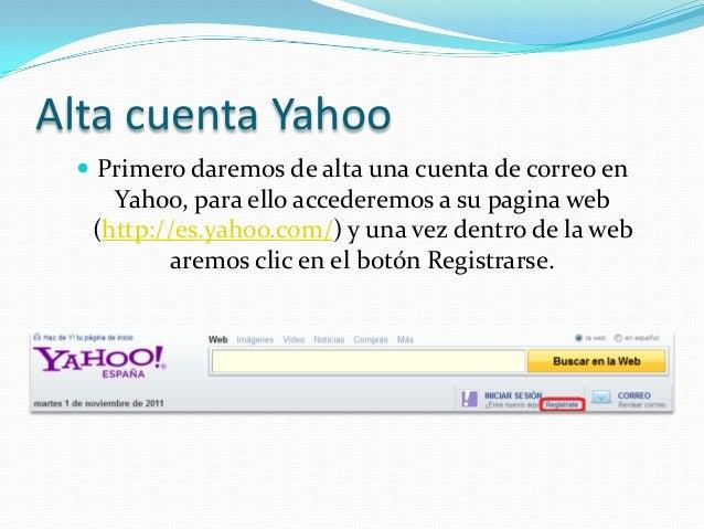 Alta cuenta Yahoo  Primero daremos de alta una cuenta de correo en    Yahoo, para ello accederemos a su pagina web  (http...