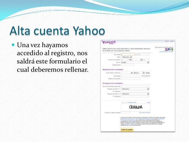 Alta cuenta Yahoo Una vez hayamos accedido al registro, nos saldrá este formulario el cual deberemos rellenar.