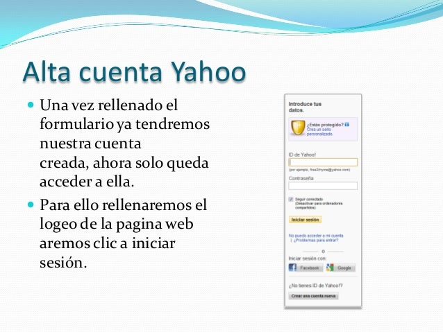 Alta cuenta Yahoo Una vez rellenado el  formulario ya tendremos  nuestra cuenta  creada, ahora solo queda  acceder a ella...