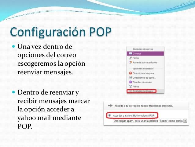 Configuración POP Una vez dentro de opciones del correo escogeremos la opción reenviar mensajes. Dentro de reenviar y re...