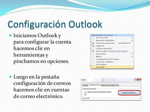 Configuración Outlook Iniciamos Outlook y para configurar la cuenta hacemos clic en herramientas y pinchamos en opciones....