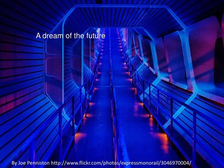 A dream of the future<br />By Joe Penniston http://www.flickr.com/photos/expressmonorail/3046970004/<br />