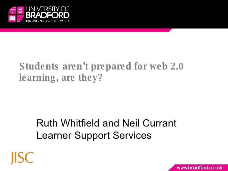 Students aren't prepared for web 2.0 learning, are they? Ruth Whitfield and Neil Currant Learner Support Services