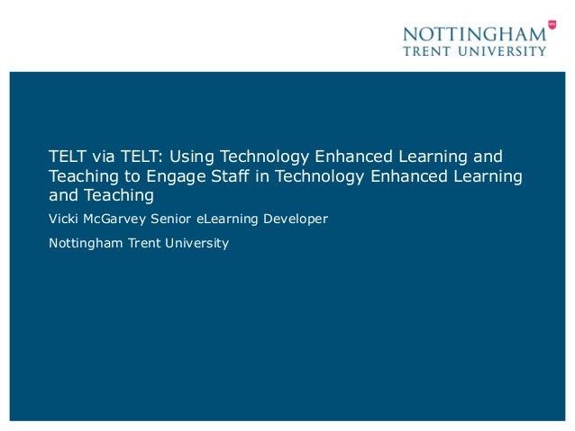 TELT via TELT: Using Technology Enhanced Learning andTeaching to Engage Staff in Technology Enhanced Learningand TeachingV...