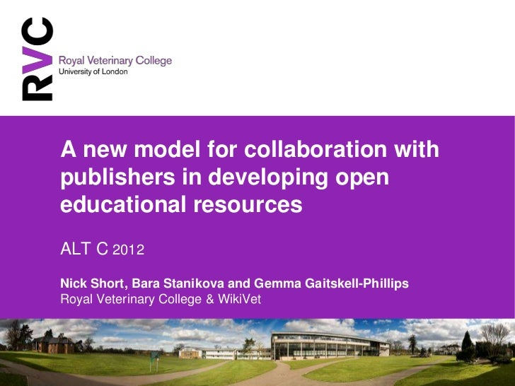 A new model for collaboration withpublishers in developing openeducational resourcesALT C 2012Nick Short, Bara Stanikova a...