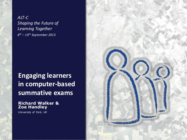Engaging learners in computer-based summative exams University of York, UK Richard Walker & Zoe Handley ALT-C Shaping the ...