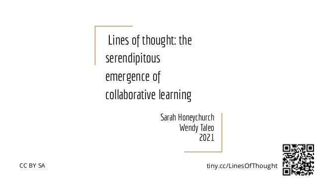 Lines of thought: the serendipitous emergence of collaborative learning Sarah Honeychurch Wendy Taleo 2021 tiny.cc/LinesOf...