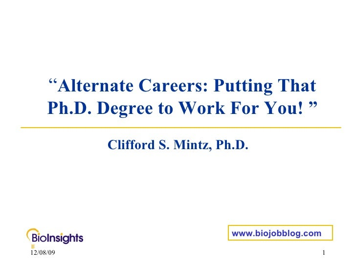 """"""" Alternate Careers: Putting That Ph.D. Degree to Work For You! """" Clifford S. Mintz, Ph.D. www.biojobblog.com"""