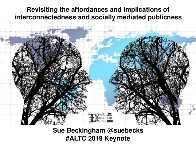 Revisiting the affordances and implications of interconnectedness and socially mediated publicness Sue Beckingham @suebeck...