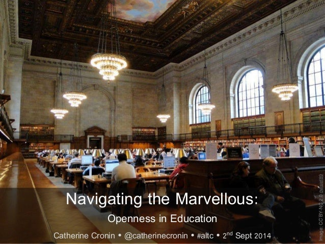 Navigating the Marvellous:  Openness in Education  Catherine Cronin  @catherinecronin  #altc  2nd Sept 2014  Image: CC ...