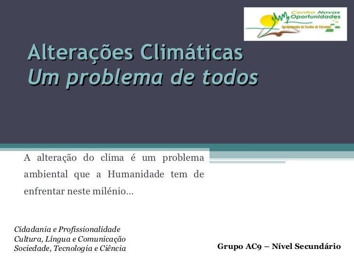 Alterações Climáticas Um problema de todos A alteração do clima é um problema ambiental que a Humanidade tem de enfrentar ...