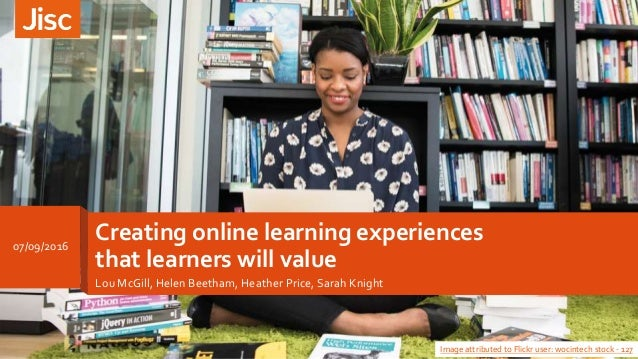 Creating online learning experiences that learners will value Lou McGill, Helen Beetham, Heather Price, Sarah Knight Image...