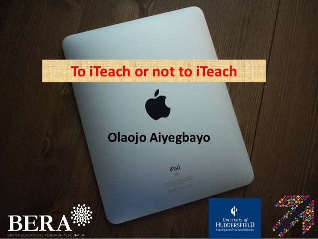 To iTeach or not to iTeach Olaojo Aiyegbayo