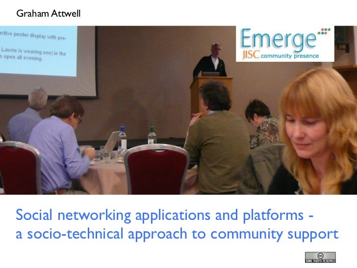 Graham Attwell     Social networking applications and platforms - a socio-technical approach to community support