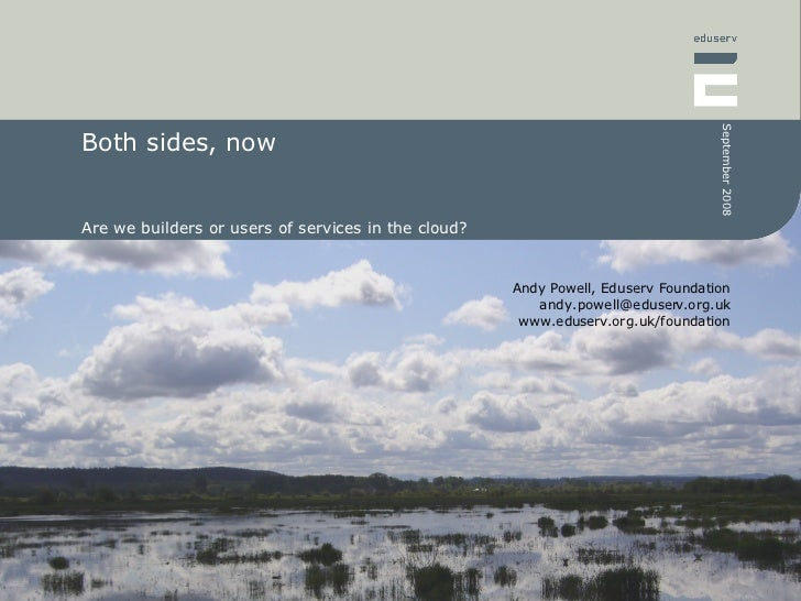 Both sides, now Are we builders or users of services in the cloud?