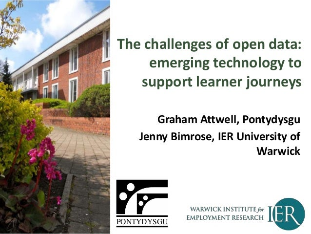 The challenges of open data:  emerging technology to  support learner journeys  Graham Attwell, Pontydysgu  Jenny Bimrose,...