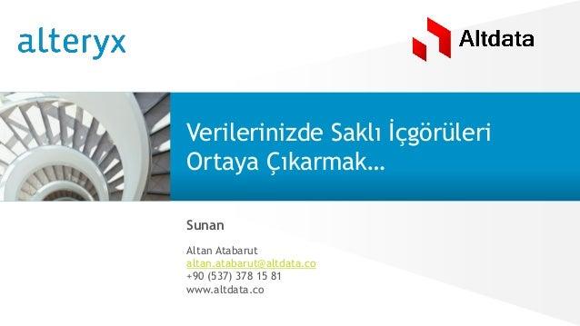 © 2016 Alteryx, Inc. | Özel Verilerinizde Saklı İçgörüleri Ortaya Çıkarmak… Sunan Altan Atabarut altan.atabarut@altdata.co...