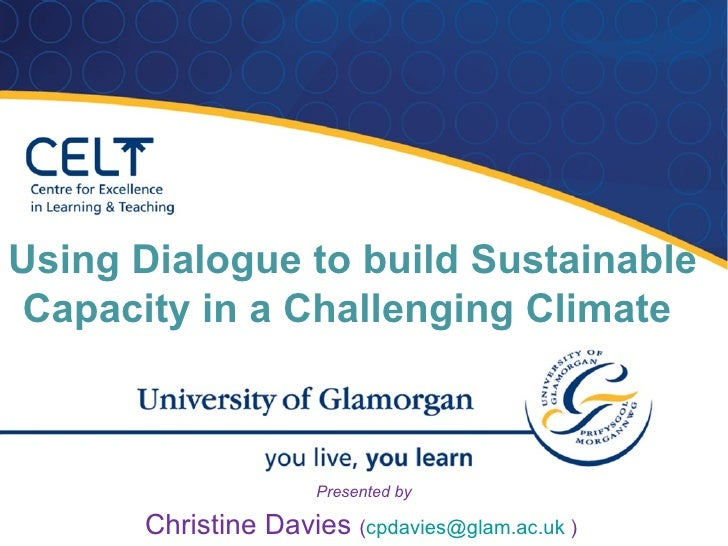 Using Dialogue to build SustainableCapacity in a Challenging Climate                     Presented by      Christine Davie...