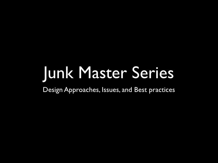 Junk Master SeriesDesign Approaches, Issues, and Best practices