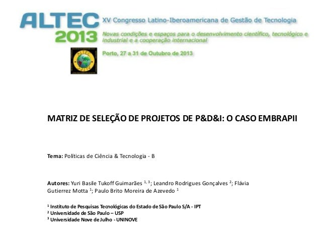 MATRIZ DE SELEÇÃO DE PROJETOS DE P&D&I: O CASO EMBRAPII  Tema: Políticas de Ciência & Tecnologia - B  Autores: Yuri Basile...