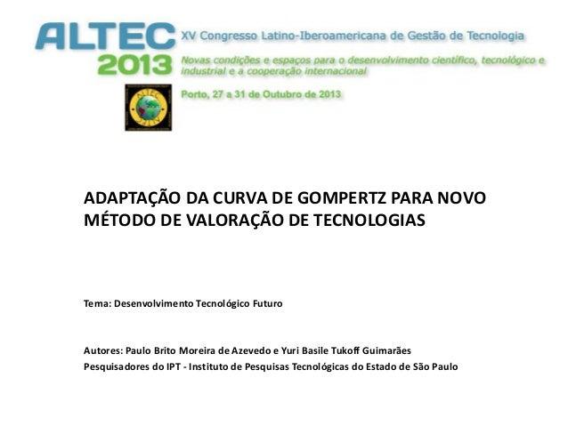 ADAPTAÇÃO DA CURVA DE GOMPERTZ PARA NOVO MÉTODO DE VALORAÇÃO DE TECNOLOGIAS  Tema: Desenvolvimento Tecnológico Futuro  Aut...