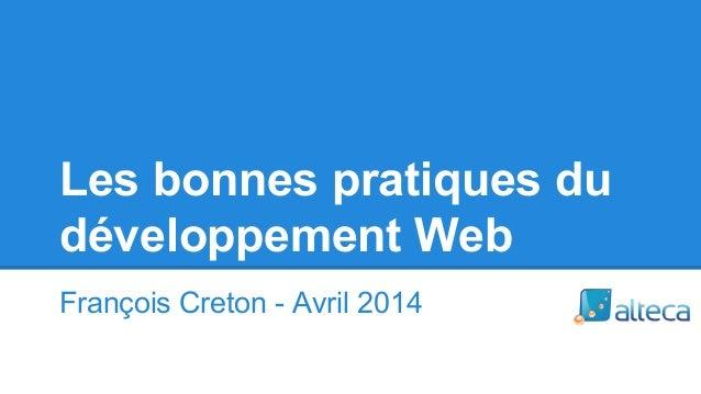 Les bonnes pratiques du développement Web François Creton - Avril 2014