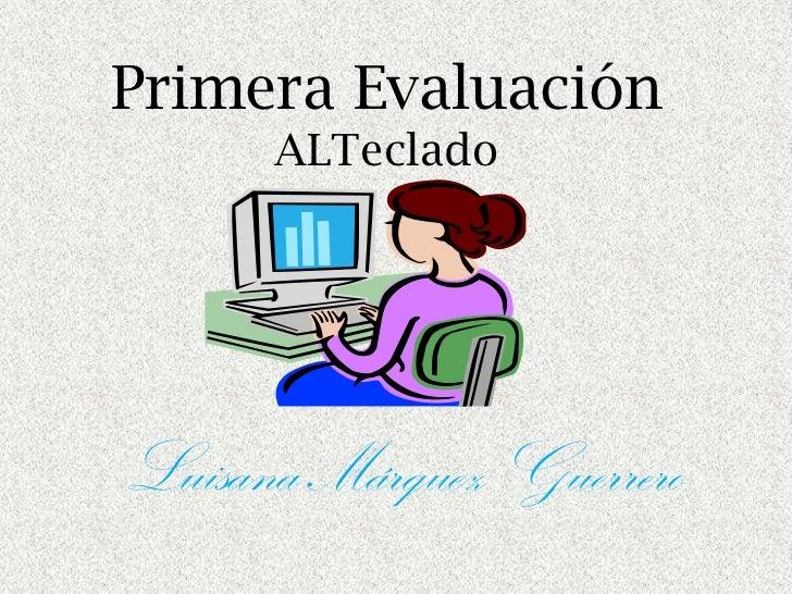 Primera Evaluación      ALTecladoLuisana Márquez Guerrero