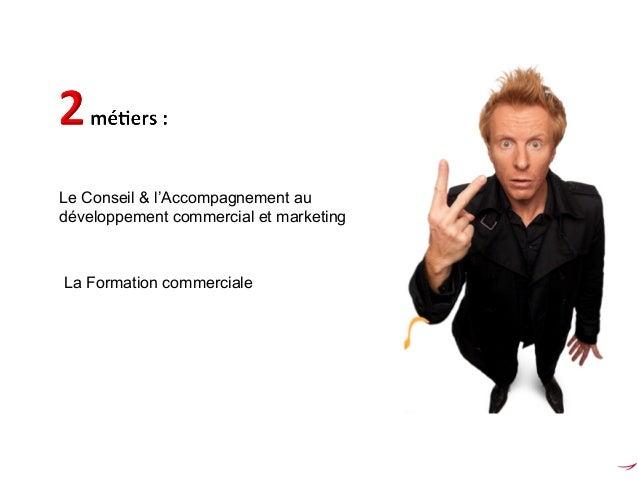 Organisation / Structuration de la démarche commerciale  Ex. Prix, Produits, Prospection et Fidélisation clients, Définiti...