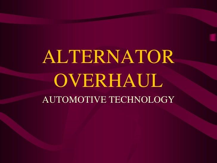 ALTERNATOR  OVERHAUL AUTOMOTIVE TECHNOLOGY