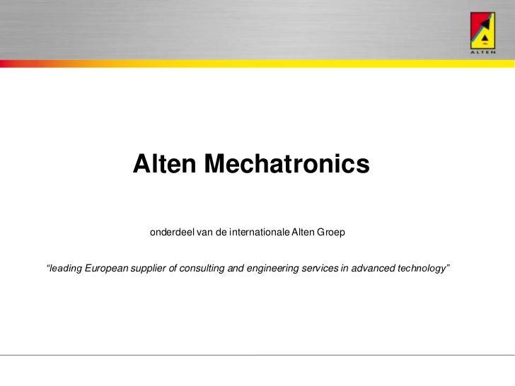 """Alten Mechatronics                      onderdeel van de internationale Alten Groep""""leading European supplier of consultin..."""