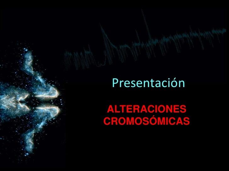 Presentación <br />ALTERACIONES CROMOSÓMICAS <br />