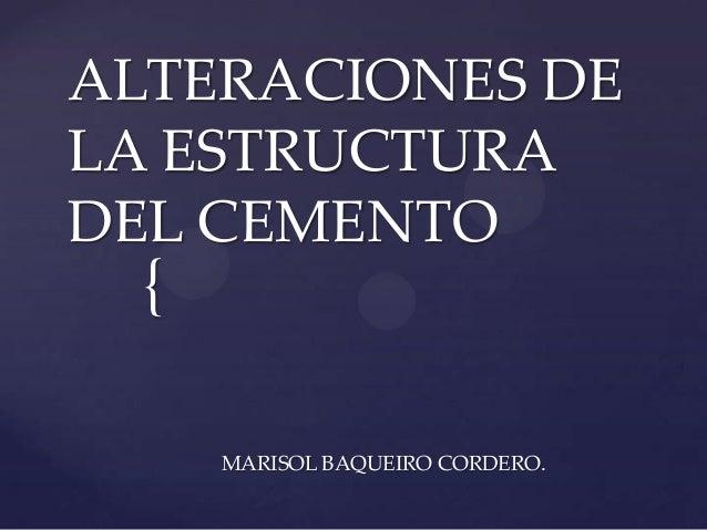 { ALTERACIONES DE LA ESTRUCTURA DEL CEMENTO MARISOL BAQUEIRO CORDERO.