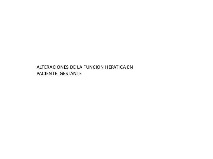 ALTERACIONES DE LA FUNCION HEPATICA ENPACIENTE GESTANTE