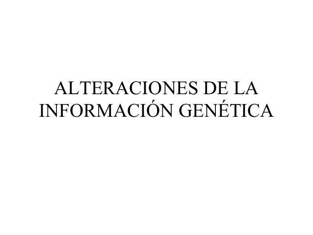 ALTERACIONES DE LA INFORMACIÓN GENÉTICA