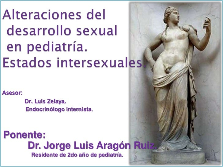 Alteraciones del desarrollo sexual en pediatría.Estados intersexuales.<br />Asesor:<br />Dr. Luis Zelaya.<br />Endocrinól...