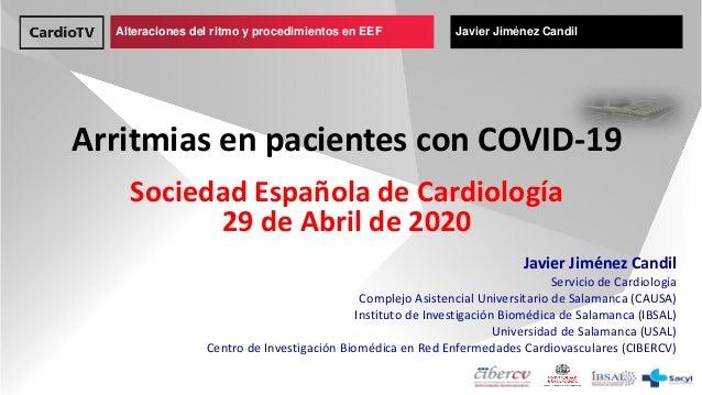 Alteraciones del ritmo y procedimientos en EEF Javier Jiménez Candil Arritmias en pacientes con COVID-19 Sociedad Española...