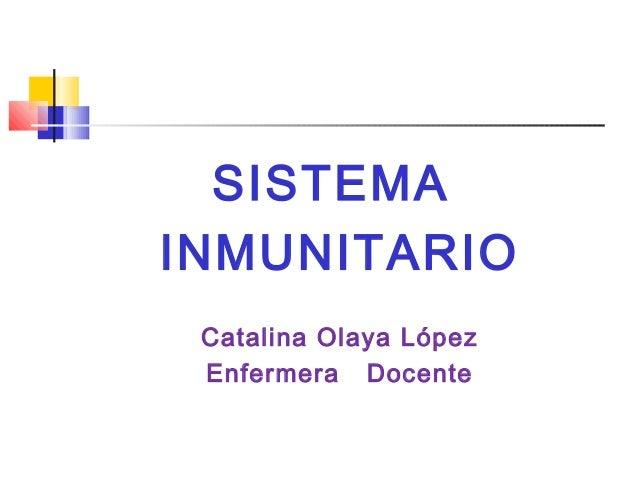 SISTEMA  INMUNITARIO  Catalina Olaya López  Enfermera Docente