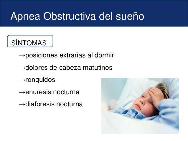 Apnea Obstructiva del sueño SÍNTOMAS →posiciones extrañas al dormir →dolores de cabeza matutinos →ronquidos →enuresis noct...